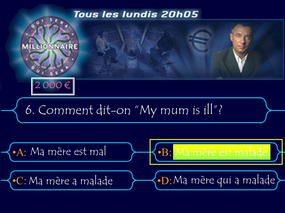 A:B: D:C: 7.Comment dit-on She has a headache.