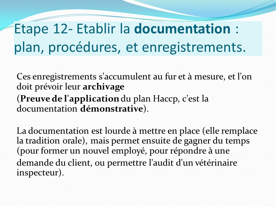 Etape 12- Etablir la documentation : plan, procédures, et enregistrements. Ces enregistrements s'accumulent au fur et à mesure, et l'on doit prévoir l