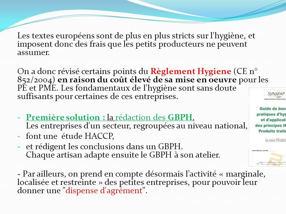 Les textes européens sont de plus en plus stricts sur l'hygiène, et imposent donc des frais que les petits producteurs ne peuvent assumer. On a donc r
