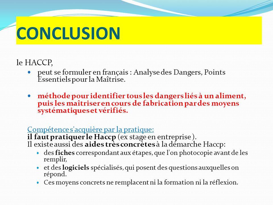 CONCLUSION le HACCP, peut se formuler en français : Analyse des Dangers, Points Essentiels pour la Maîtrise. méthode pour identifier tous les dangers