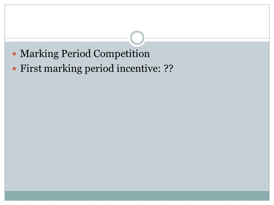 Marking Period Competition First marking period incentive: ??