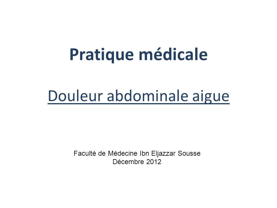 Pratique médicale Douleur abdominale aigue Faculté de Médecine Ibn Eljazzar Sousse Décembre 2012