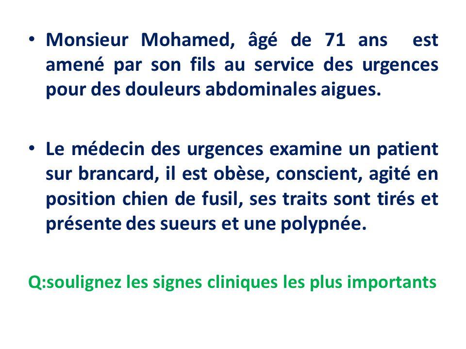 Monsieur Mohamed, âgé de 71 ans est amené par son fils au service des urgences pour des douleurs abdominales aigues.
