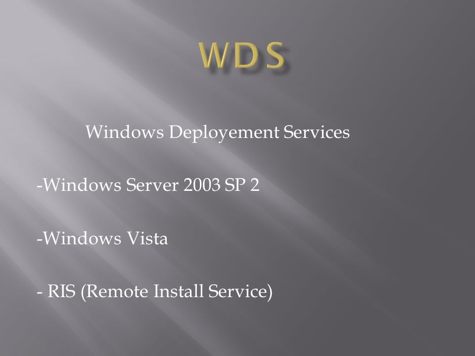 Windows Deployement Services -Windows Server 2003 SP 2 -Windows Vista - RIS (Remote Install Service)