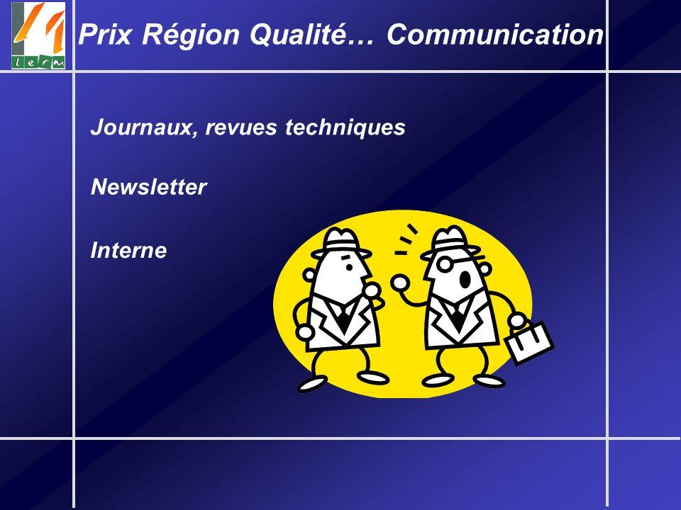 Journaux, revues techniques Prix Région Qualité… Communication Newsletter Interne