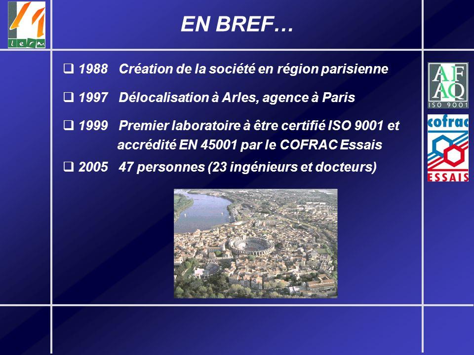 EN BREF… 1988 Création de la société en région parisienne 1997 Délocalisation à Arles, agence à Paris 1999 Premier laboratoire à être certifié ISO 900