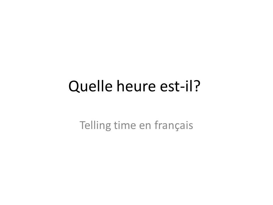 Quelle heure est-il? Telling time en français