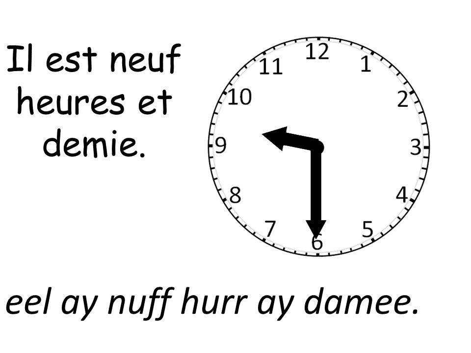 Il est neuf heures et demie. eel ay nuff hurr ay damee.