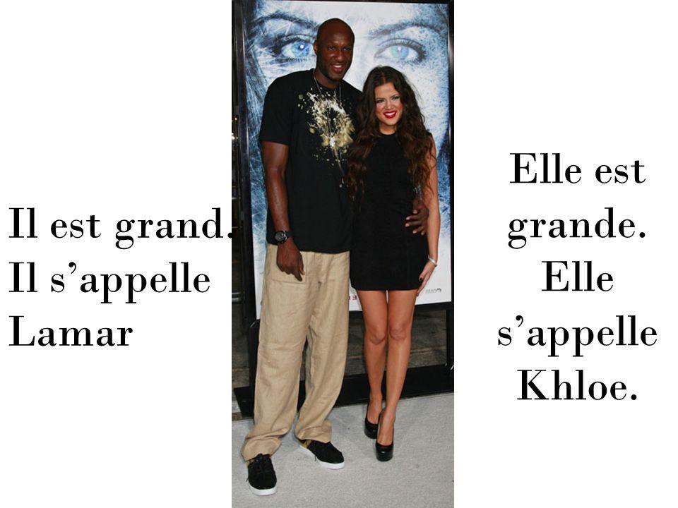 Il est grand. Il sappelle Lamar Elle est grande. Elle sappelle Khloe.