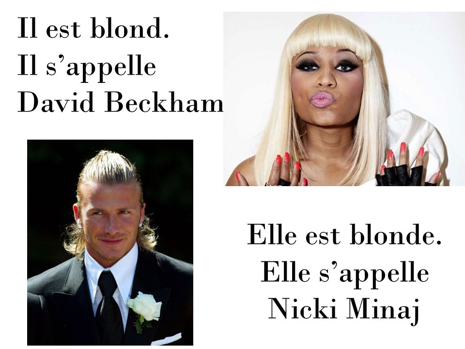 Il est blond. Il sappelle David Beckham Elle est blonde. Elle sappelle Nicki Minaj