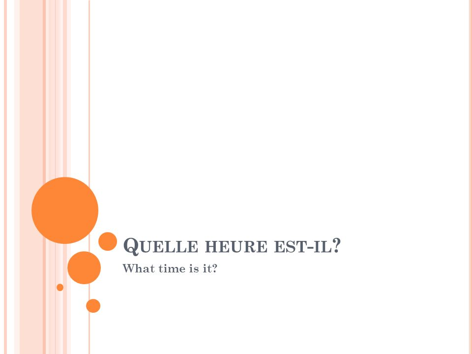 Q UELLE HEURE EST - IL ? What time is it?
