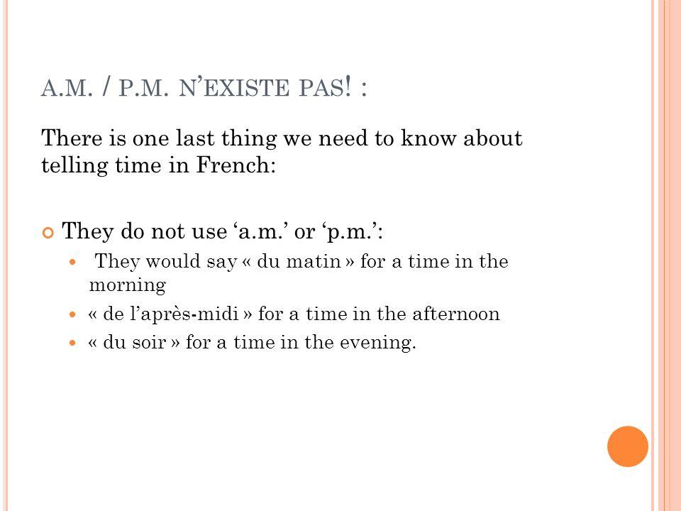 É COUTEZ É COUTEZ ET RÉPÉTEZ, PARTIE 3 Il est midi. Il est minuit. et quart Il est une heure et quart. / Il est 1h15. moins le quart Il est 4 heures m