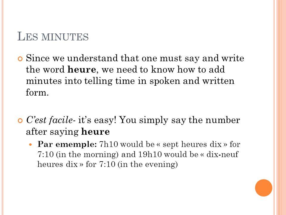 É COUTEZ ET RÉPÉTEZ ( CONT.) Il est douze heures. Il est 12h00. Il est treize heures.Il est 13h00. Il est quatorze heures.Il est 14h00. Il est quinze