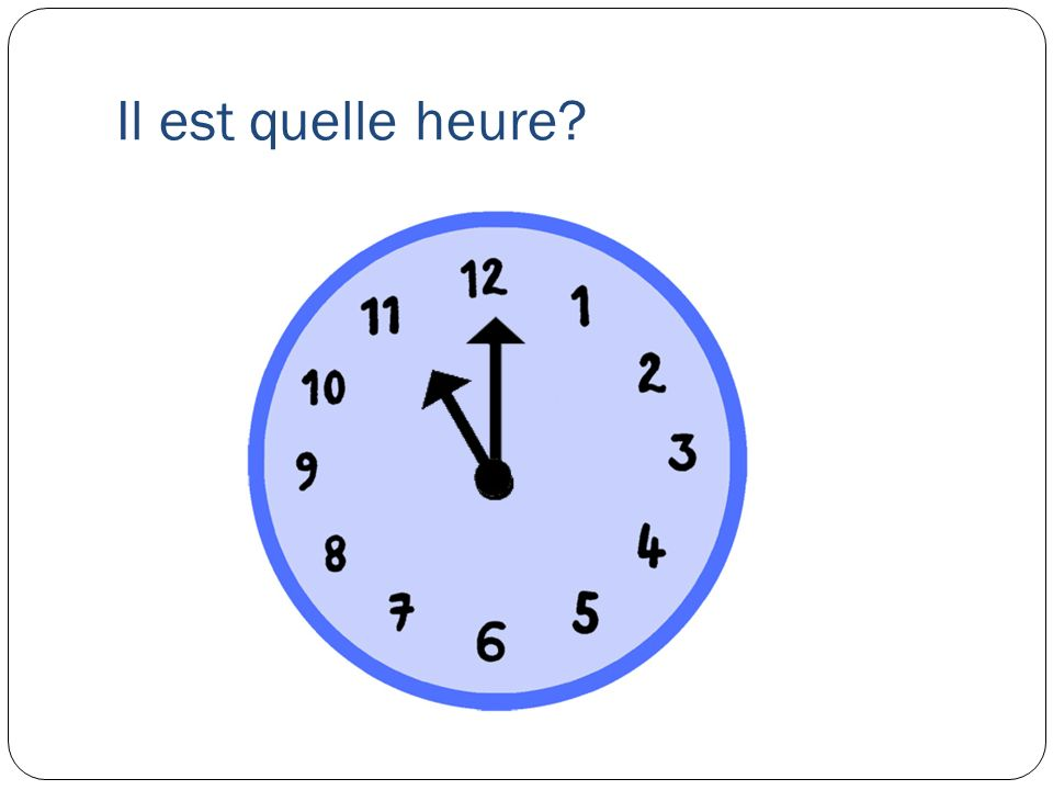 Il est quelle heure?
