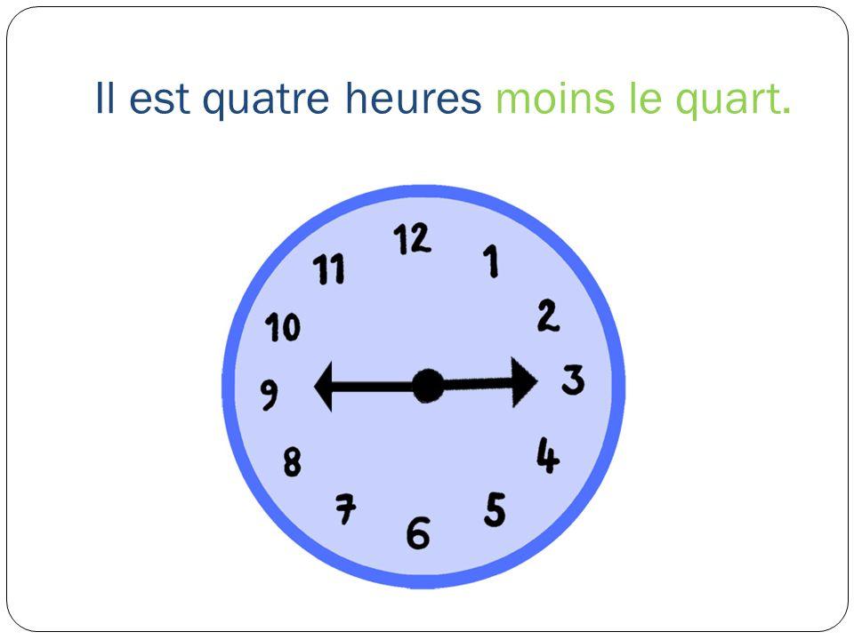 Il est quatre heures moins le quart.