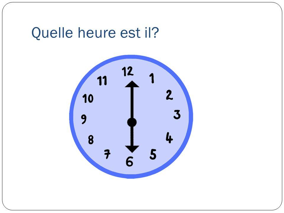 Quelle heure est il?