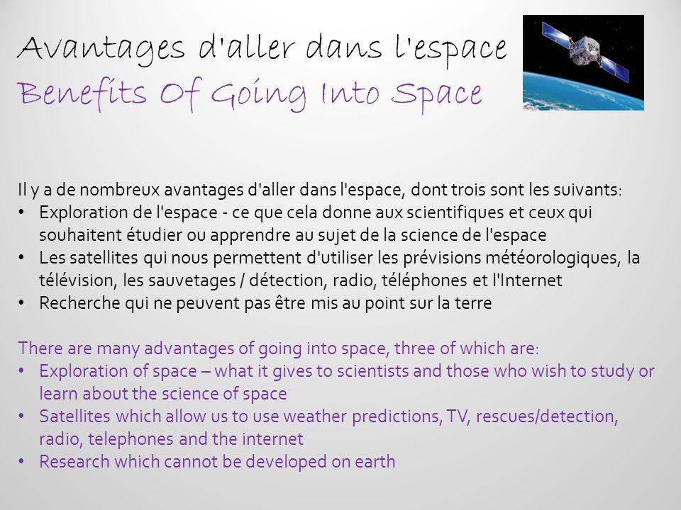 Avantages d'aller dans l'espace Benefits Of Going Into Space Il y a de nombreux avantages d'aller dans l'espace, dont trois sont les suivants: Explora
