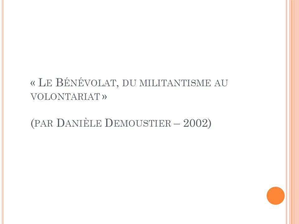 « L E B ÉNÉVOLAT, DU MILITANTISME AU VOLONTARIAT » ( PAR D ANIÈLE D EMOUSTIER – 2002)