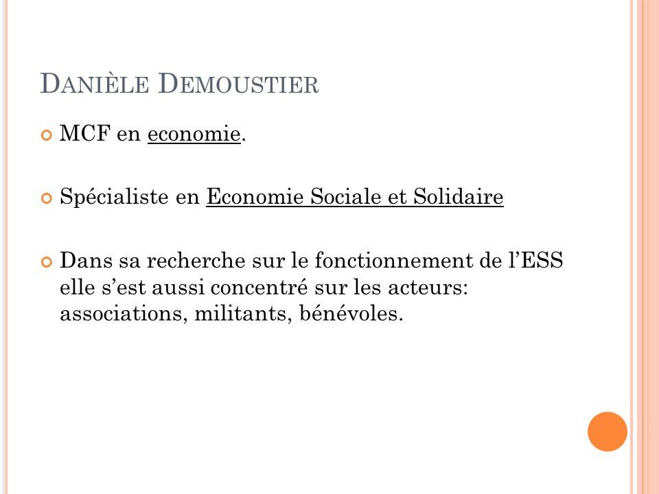 D ANIÈLE D EMOUSTIER MCF en economie. Spécialiste en Economie Sociale et Solidaire Dans sa recherche sur le fonctionnement de lESS elle sest aussi con