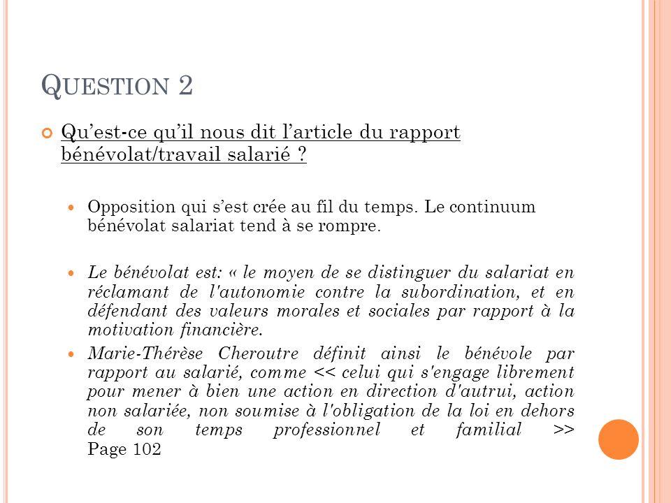 Q UESTION 2 Quest-ce quil nous dit larticle du rapport bénévolat/travail salarié ? Opposition qui sest crée au fil du temps. Le continuum bénévolat sa