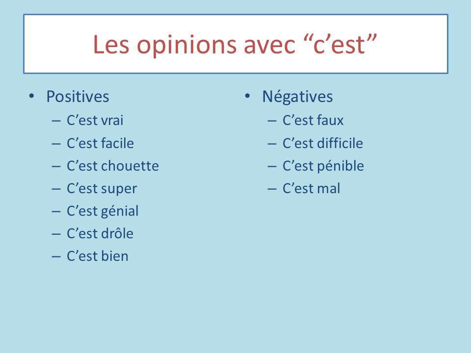 Les opinions avec cest Positives – Cest vrai – Cest facile – Cest chouette – Cest super – Cest génial – Cest drôle – Cest bien Négatives – Cest faux –