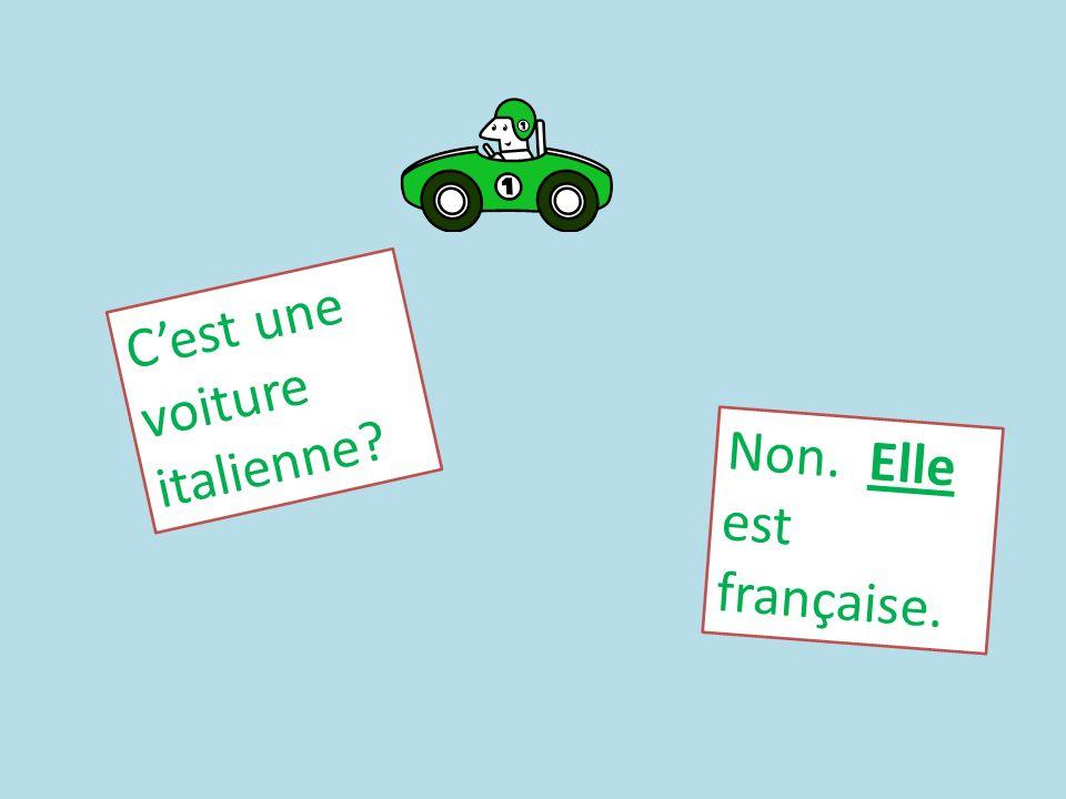Cest une voiture italienne? Non. Elle est française.