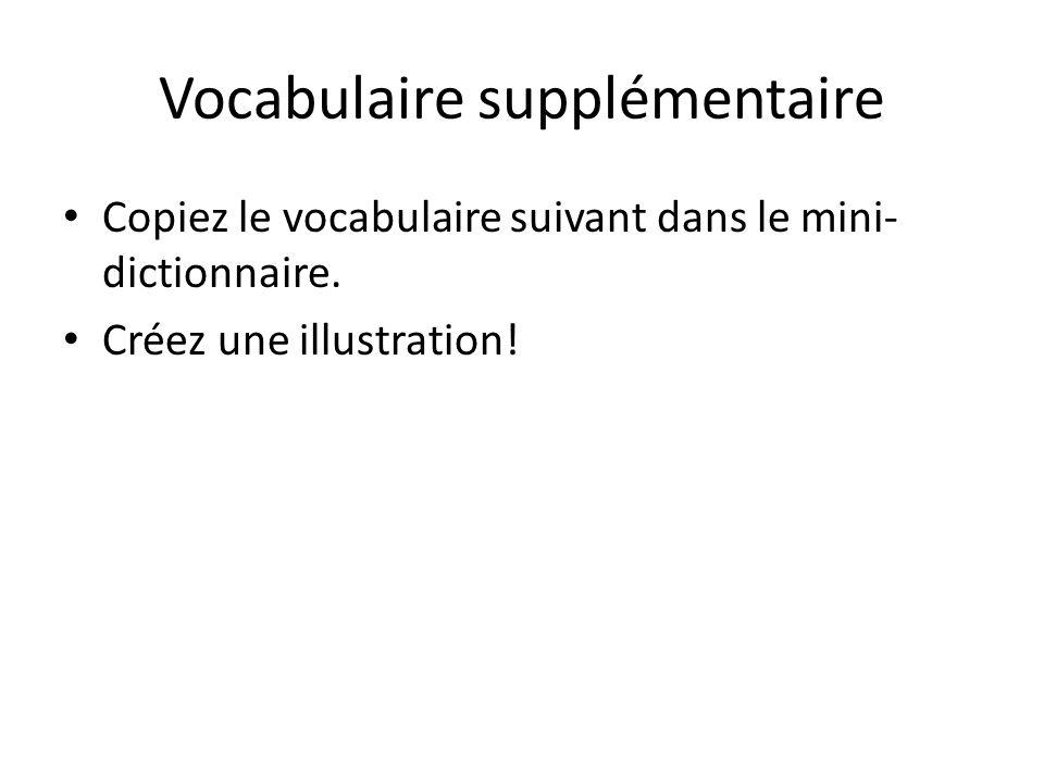 Vocabulaire supplémentaire Copiez le vocabulaire suivant dans le mini- dictionnaire. Créez une illustration!