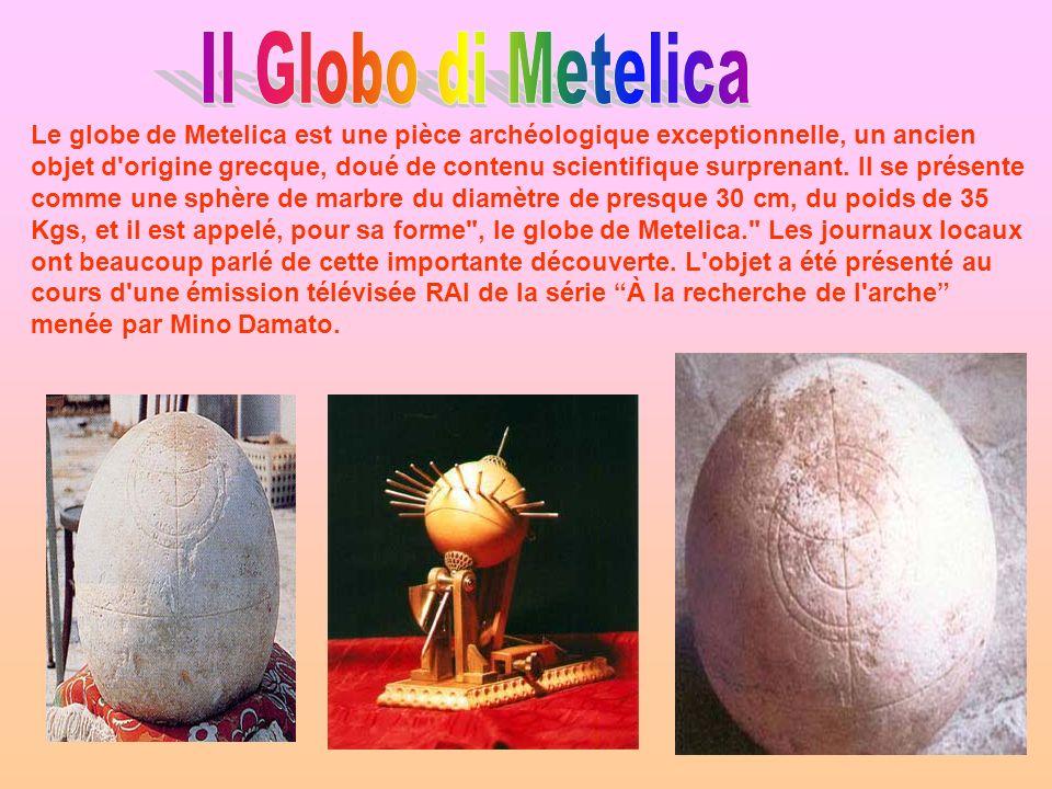 Le globe de Metelica est une pièce archéologique exceptionnelle, un ancien objet d'origine grecque, doué de contenu scientifique surprenant. Il se pré