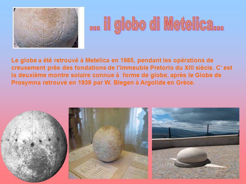 Le globe a été retrouvé à Metelica en 1985, pendant les opérations de creusement près des fondations de l'immeuble Pretorio du XIII siècle. C est la d