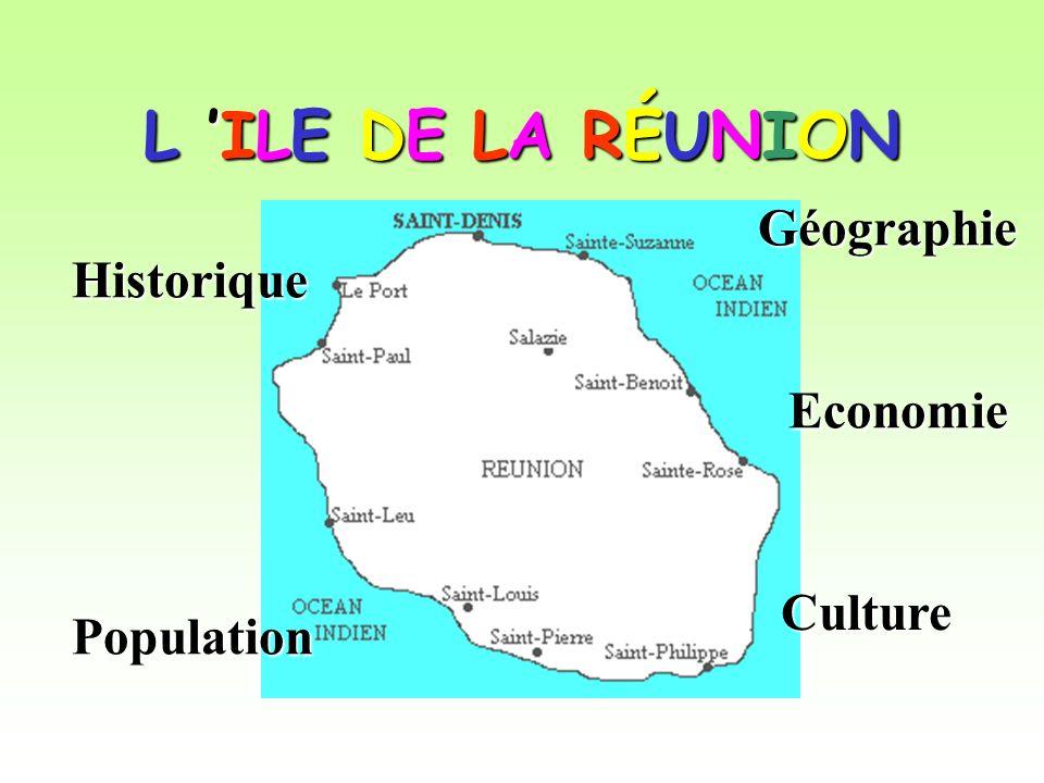L ILE DE LA RÉUNION Géographie Economie Population Historique Culture