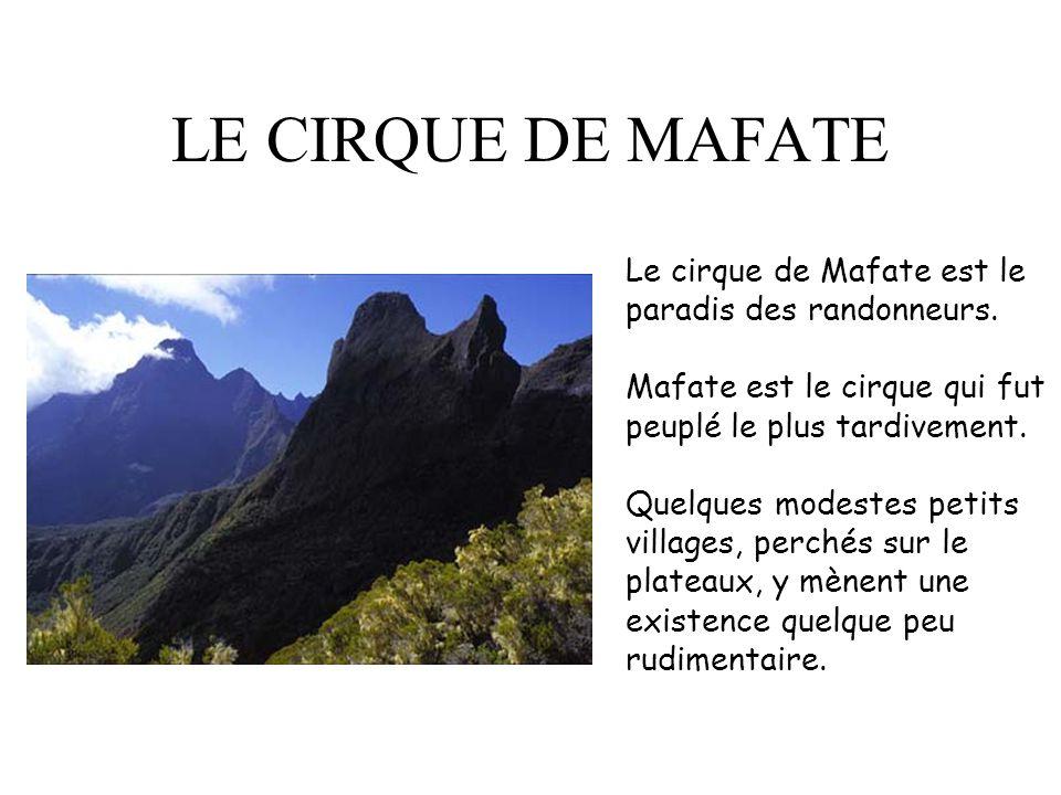 LE CIRQUE DE MAFATE Le cirque de Mafate est le paradis des randonneurs.