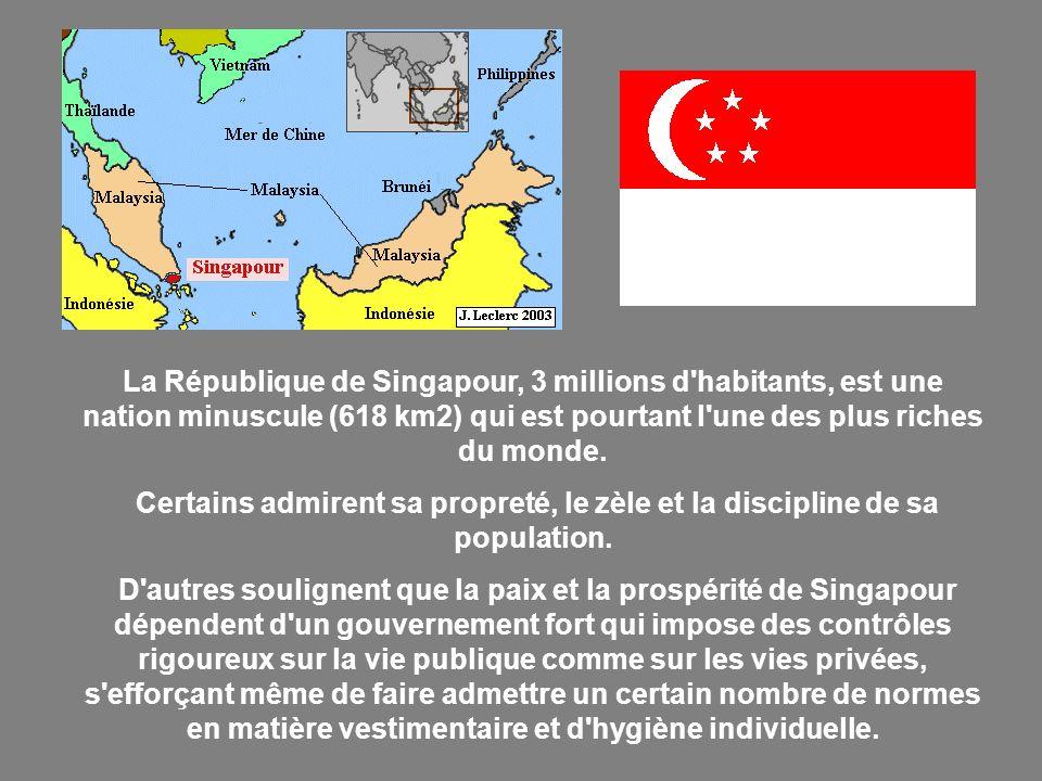 La République de Singapour, 3 millions d habitants, est une nation minuscule (618 km2) qui est pourtant l une des plus riches du monde.