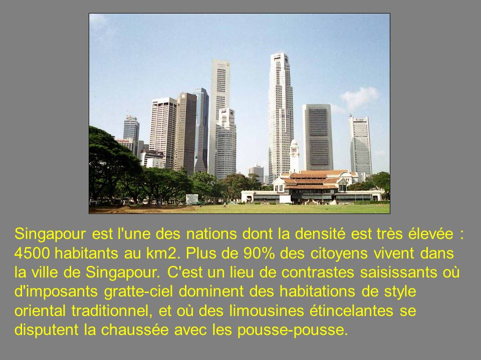 Singapour est l une des nations dont la densité est très élevée : 4500 habitants au km2.