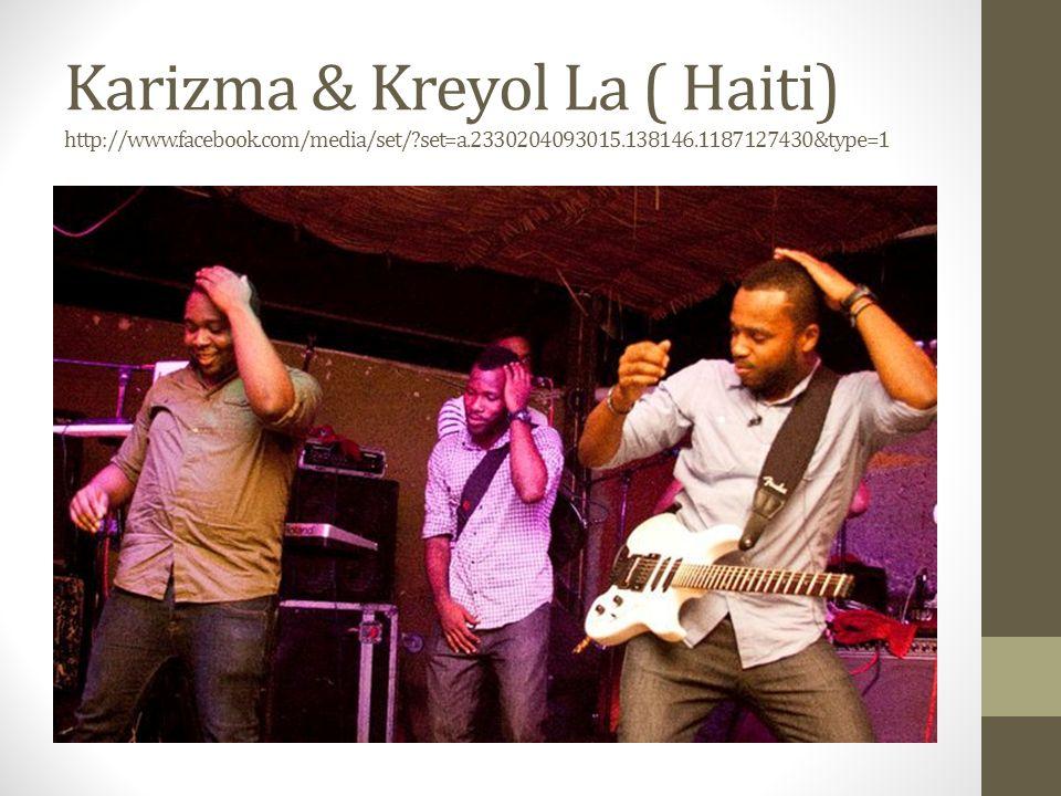 Karizma & Kreyol La ( Haiti) http://www.facebook.com/media/set/?set=a.2330204093015.138146.1187127430&type=1