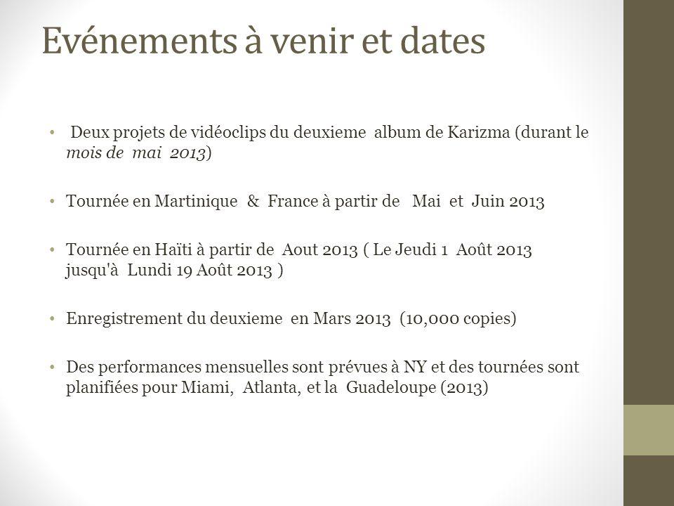 Evénements à venir et dates Deux projets de vidéoclips du deuxieme album de Karizma (durant le mois de mai 2013) Tournée en Martinique & France à partir de Mai et Juin 2013 Tournée en Haïti à partir de Aout 2013 ( Le Jeudi 1 Août 2013 jusqu à Lundi 19 Août 2013 ) Enregistrement du deuxieme en Mars 2013 (10,000 copies) Des performances mensuelles sont prévues à NY et des tournées sont planifiées pour Miami, Atlanta, et la Guadeloupe (2013)