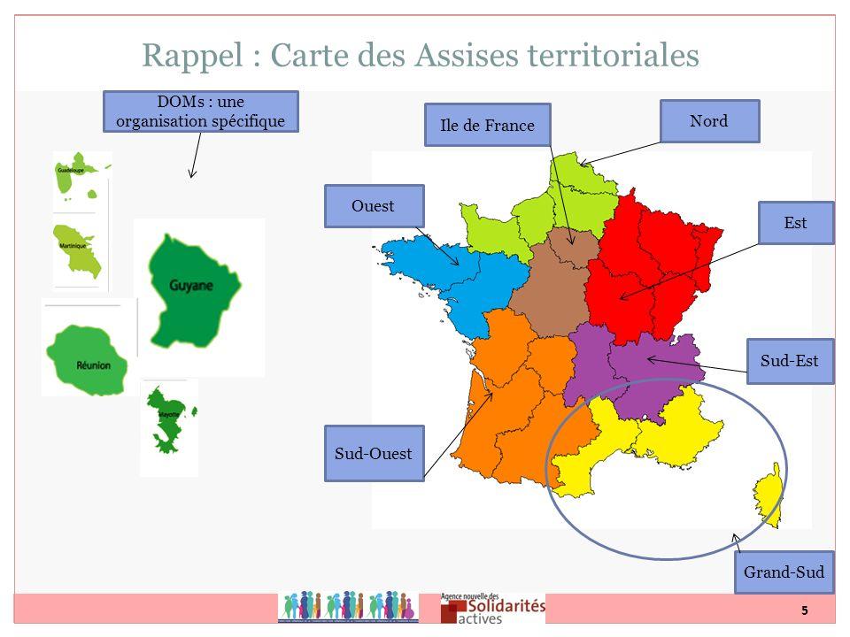 5 Rappel : Carte des Assises territoriales Sud-Ouest Ouest Ile de France Nord Est Sud-Est Grand-Sud DOMs : une organisation spécifique