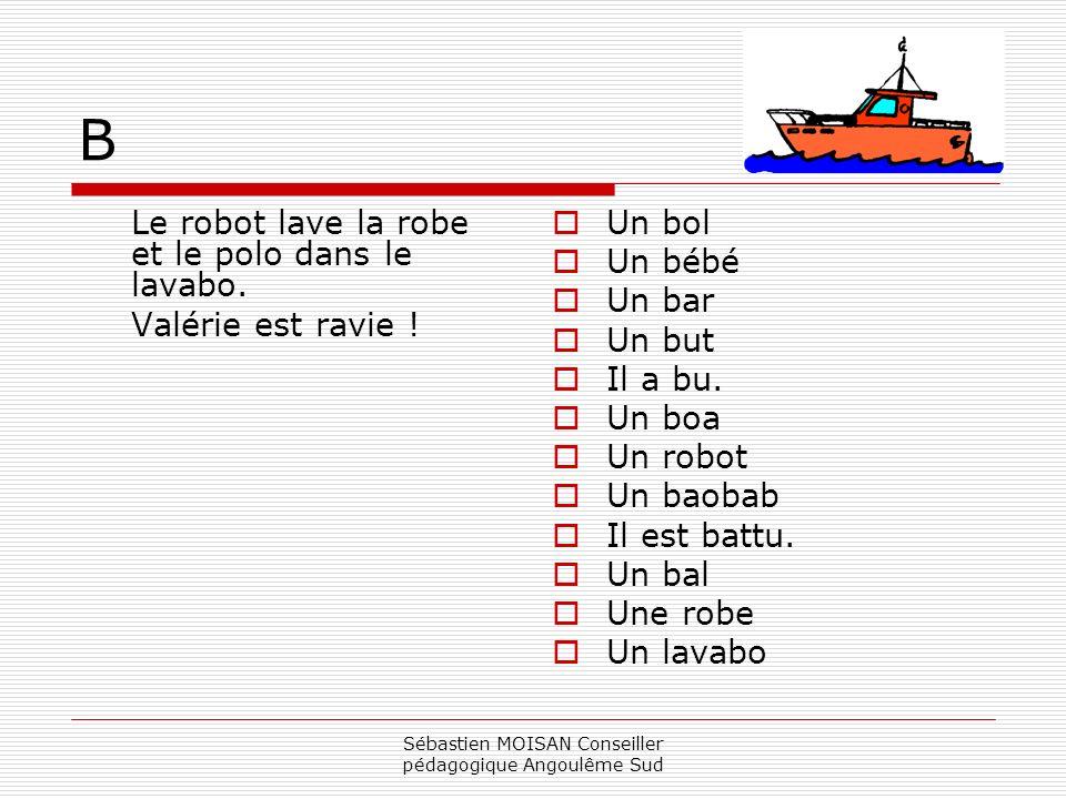 Sébastien MOISAN Conseiller pédagogique Angoulême Sud B Le robot lave la robe et le polo dans le lavabo. Valérie est ravie ! Un bol Un bébé Un bar Un