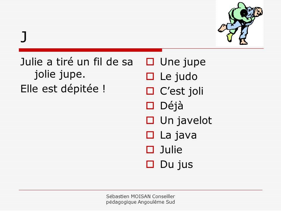 Sébastien MOISAN Conseiller pédagogique Angoulême Sud J Julie a tiré un fil de sa jolie jupe. Elle est dépitée ! Une jupe Le judo Cest joli Déjà Un ja