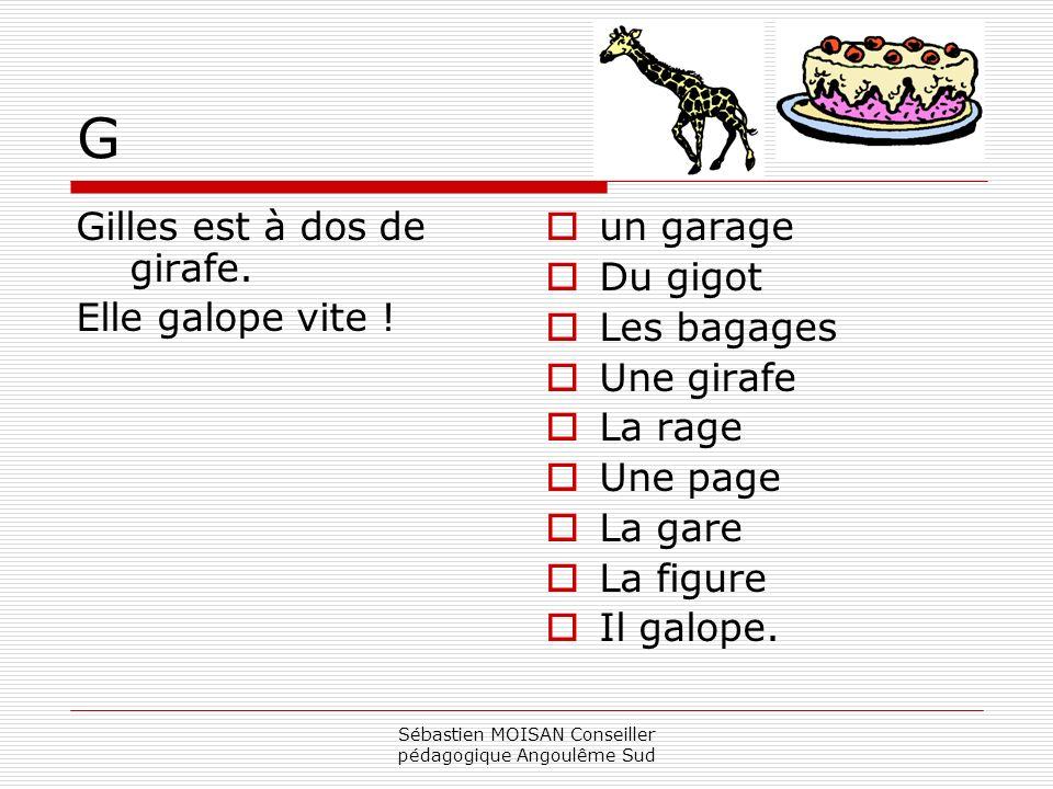 Sébastien MOISAN Conseiller pédagogique Angoulême Sud G Gilles est à dos de girafe. Elle galope vite ! un garage Du gigot Les bagages Une girafe La ra