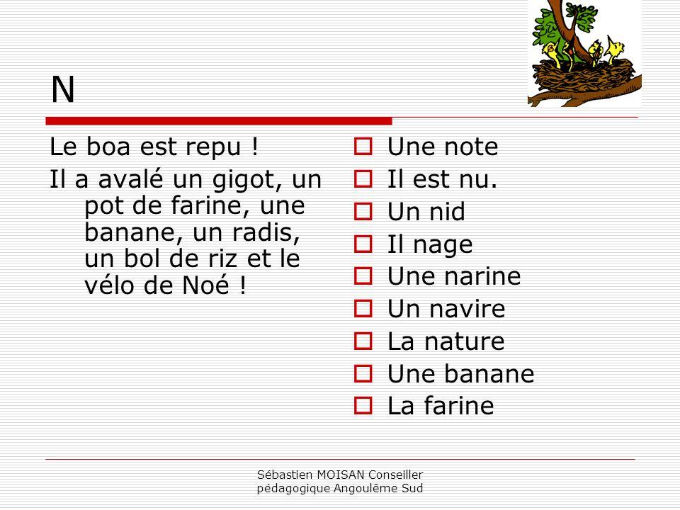 Sébastien MOISAN Conseiller pédagogique Angoulême Sud N Le boa est repu ! Il a avalé un gigot, un pot de farine, une banane, un radis, un bol de riz e