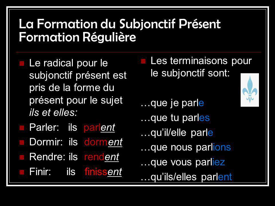 La Formation du Subjonctif Présent Formation Régulière Le radical pour le subjonctif présent est pris de la forme du présent pour le sujet ils et elle