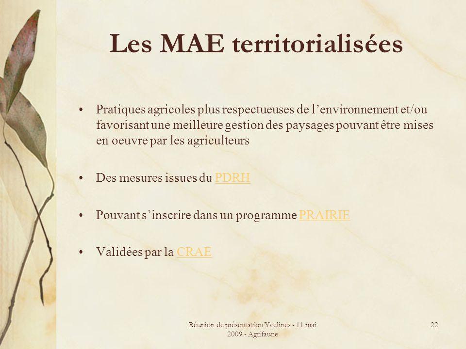 Réunion de présentation Yvelines - 11 mai 2009 - Agrifaune 22 Les MAE territorialisées Pratiques agricoles plus respectueuses de lenvironnement et/ou