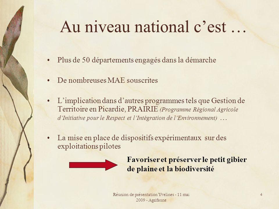 Réunion de présentation Yvelines - 11 mai 2009 - Agrifaune 4 Au niveau national cest … Plus de 50 départements engagés dans la démarche De nombreuses
