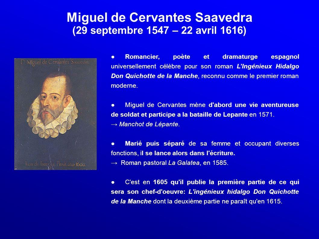 Miguel de Cervantes Saavedra (29 septembre 1547 – 22 avril 1616) Romancier, poète et dramaturge espagnol universellement célèbre pour son roman LIngén