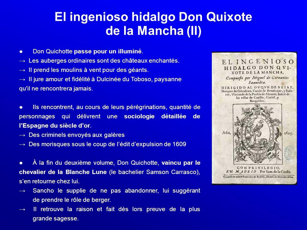 El ingenioso hidalgo Don Quixote de la Mancha (II) Don Quichotte passe pour un illuminé. Les auberges ordinaires sont des châteaux enchantés. Il prend