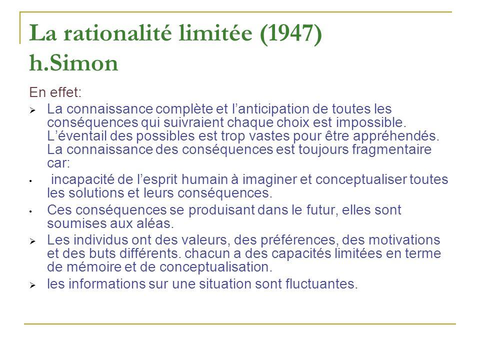 La rationalité limitée (1947) h.Simon Lorsquil est confronté à un choix, lindividu: construit un modèle simplifié de la réalité, une définition de la situation à son échelle et avec ses moyens.