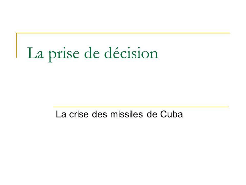 La prise de décision La crise des missiles de Cuba