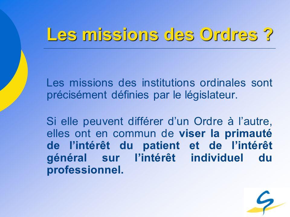 Les missions des Ordres ? Les missions des institutions ordinales sont précisément définies par le législateur. Si elle peuvent différer dun Ordre à l