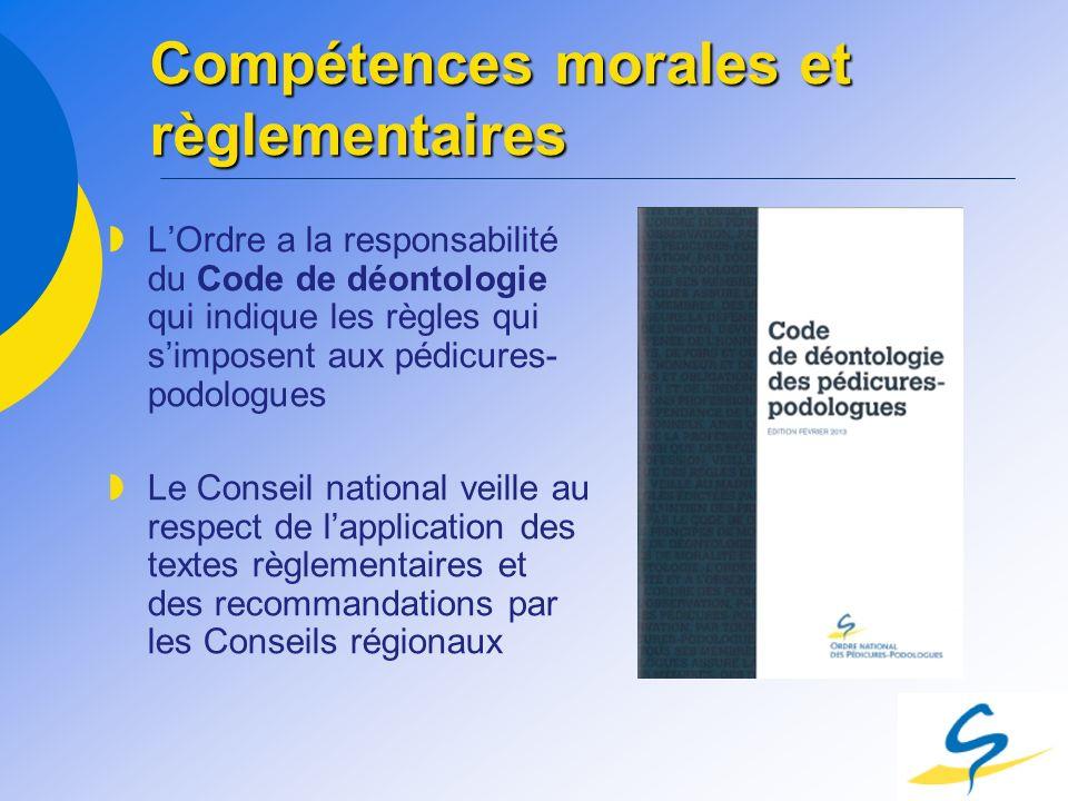 Compétences morales et règlementaires LOrdre a la responsabilité du Code de déontologie qui indique les règles qui simposent aux pédicures- podologues
