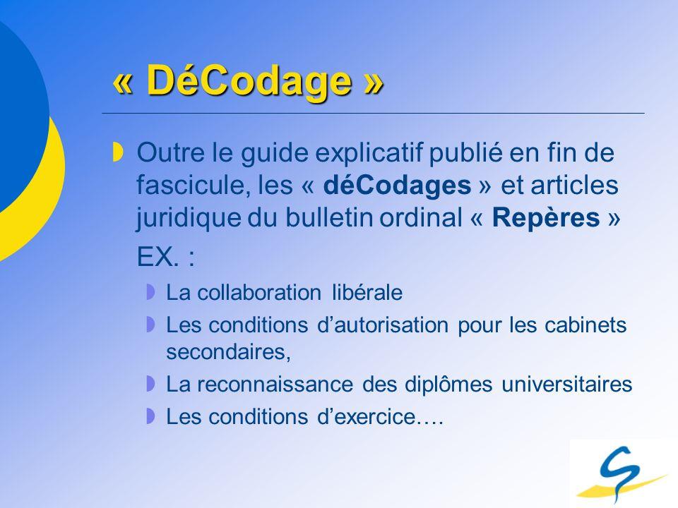 « DéCodage » Outre le guide explicatif publié en fin de fascicule, les « déCodages » et articles juridique du bulletin ordinal « Repères » EX. : La co